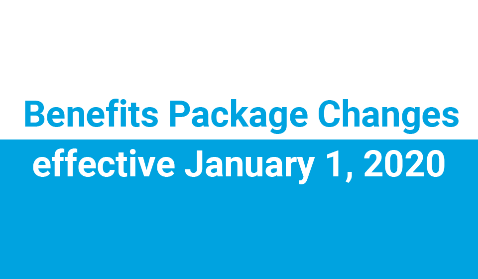 Benefits Package Changes, effective January 1, 2020