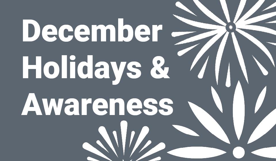 December Holidays and Awareness